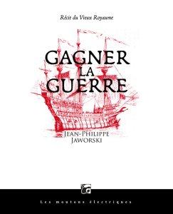 JAWORSKI, Jean-Philippe, Gagner la guerre, Bordeaux, Les moutons électriques, 2014 [2009], 688 p.