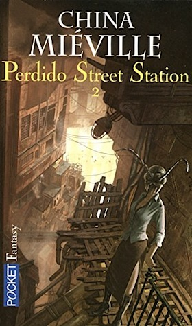 MIÉVILLE, China, Perdido Street Station, tome 2, Paris, Pocket Fantasy, 2006.