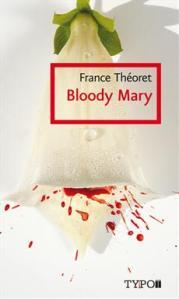 THÉORET, France, Bloody Mary, Montréal, TYPO, coll. « Poésie », 2011 [1991], 288 p.