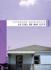 MAVRIKAKIS, Catherine, Le ciel de Bay City, Montréal, Héliotrope, 2008, 294 p.