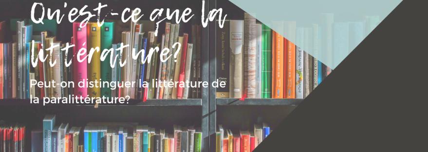 Qu'est-ce que la littérature? Peut-on distinguer la littérature de la paralittérature?