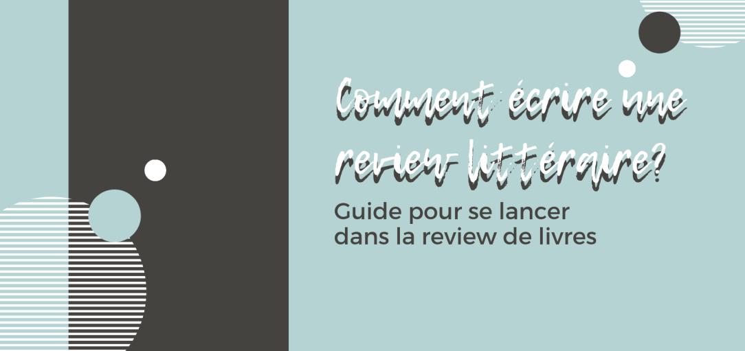 Comment écrire une review littéraire? Guide pour se lancer dans la review de livres