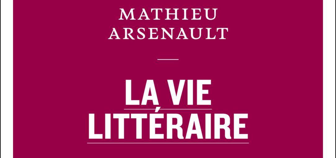 Compte rendu critique: La vie littéraire de Mathieu Arsenault