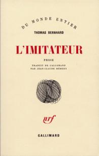 BERNHARD, Thomas, L'imitateur, Paris, Gallimard, coll. « Du monde entier », 1982.
