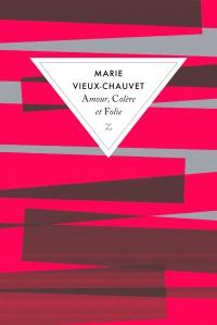 VIEUX-CHAUVET, Marie, Amour, Colère et Folie,Paris, Éditions Zulma, 2015, 512 p.