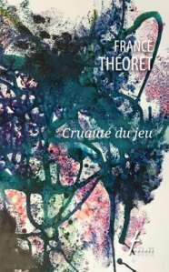 THÉORET, France, Cruauté du jeu, Trois-Rivières, Les Écrits des Forges, 2017, 84 p.