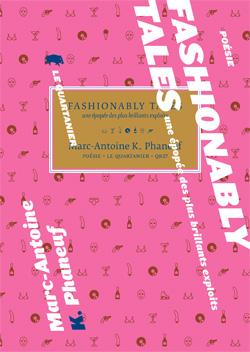 PHANEUF, Marc-Antoine K., Fashionably Tales : une épopée des plus brillants exploits, Montréal, Le Quartanier, coll. « Série QR », 2007, 189 p.