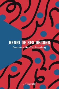 OUELLET TREMBLAY, Laurance, Henri de ses décors, Saguenay, La Peuplade, 2018, 96 p.