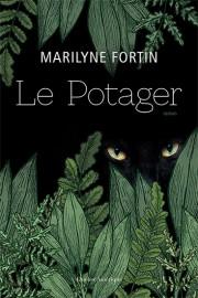 FORTIN, Marilyne, Le Potager, Montréal, Québec Amérique, 2017, 344 p.