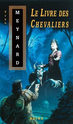 MEYNARD, Yves, Le Livre des Chevaliers, Lévis, Alire, 1999 [1998], 320 p.