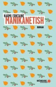 FONTAINE, Naomi, Manikanetish, Montréal, Mémoire d'encrier, 2017, 144 p.