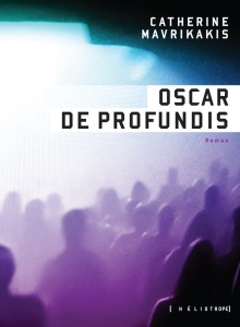 MAVRIKAKIS, Catherine, Oscar de Profundis, Montréal, Héliotrope, 2016, 308 p.