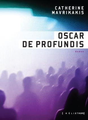 MAVRIKAKIS, Catherine, Oscar De Profundis, Montréal, Héliotrope, 2016, 308 p. Avis lecture sur lilitherature.com.
