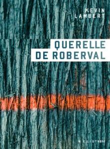 LAMBERT, Kevin, Querelle de Roberval, Montréal, Héliotrope, 2018, 288 p.