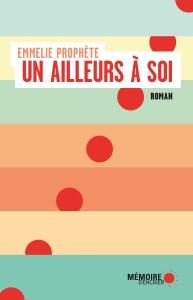 PROPHÈTE, Emmelie, Un ailleurs à soi, Montréal, Mémoire d'encrier, 2018, 126 p.