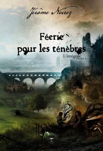 NOIREZ, Jérôme, Féerie pour les ténèbres (L'intégrale, 1), St-Mammès, Le Bélial, 2012 [2005], 624 p.