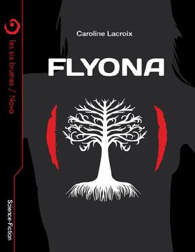 LACROIX, Caroline, Flyona, Sherbrooke, Les Six Brumes, coll. «Nova», 2011, 60 p. Avis lecture sur lilitherature.com.