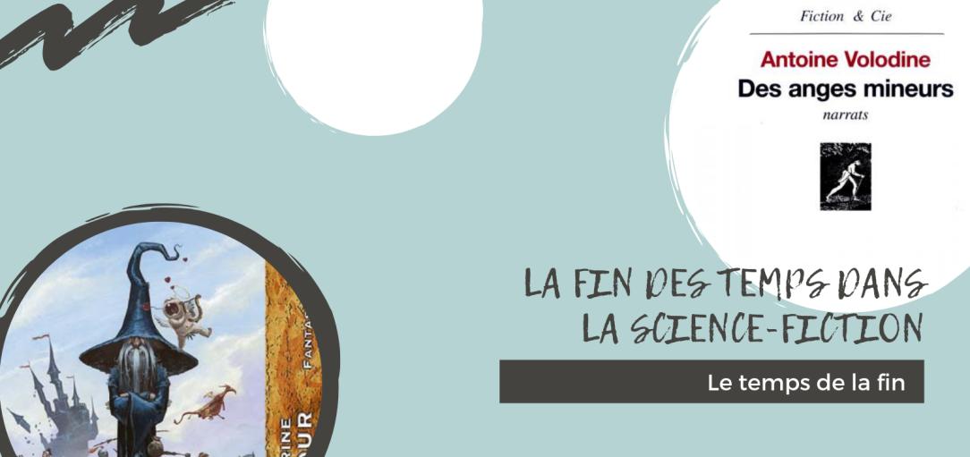 La fin des temps dans la science-fiction: Le temps de la fin dans Des anges mineurs d'Antoine Volodine et Merlin l'ange chanteur de Catherine Dufour