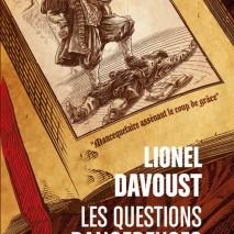 DAVOUST, Lionel, Les Questions dangereuses, Chambéry, ActuSF, coll. « Hélios », 2019 [2016], 128 p. Avis lecture sur lilitherature.com. Service de presse: ActuSF.