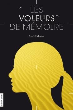 MAROIS, André, Les voleurs de mémoire (Les voleurs, 2), Montréal, La courte échelle, 2013, 254 p. Avis lecture sur lilitherature.com.