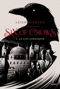 BARDUGO, Leigh, La cité corrompue (Six of Crows, 2), Toulouse, Éditions Milan, 2017 [2016], 656 p.