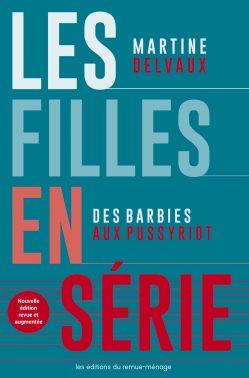 DELVAUX, Martine, Les filles en série: Des Barbies aux Pussy Riot, Montréal, Éditions du remue-ménage, 2018 [2013], 280 p.