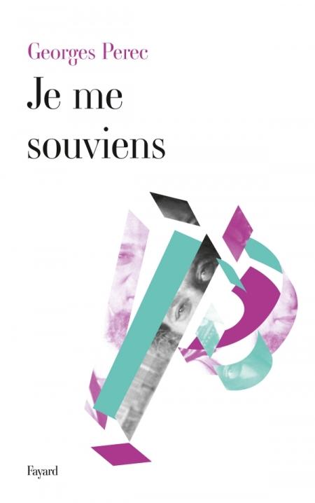 PEREC, Georges, Je me souviens, Paris, Fayard, 2013 [1978], 176 p. Avis lecture au goodreads.com/lilitherature/.