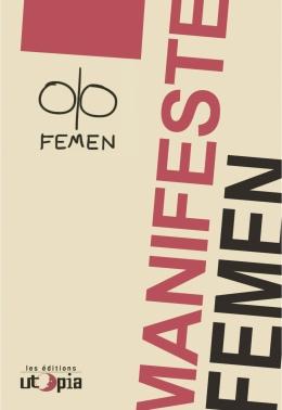 FEMEN (Collectif), Manifeste FEMEN, Paris, Les éditions Utopia, 2015, 64 p.