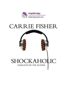 FISHER, Carrie, Shockaholic, Prince Frederick, HighBridge (Recorded Book), 2014 [2011]. Avis lecture au goodreads.com/lilitherature/.