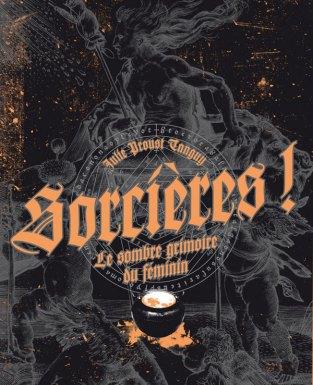 PROUST TANGUY, Julie, Sorcières! Le sombre grimoire du féminin, Bordeaux, Les moutons électriques, 2015, 248 p.