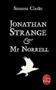 CLARKE, Susanna, Jonathan Strange & Mr Norrell, Paris, Le livre de poche, 2008 [2004], 1152 p.