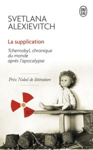 ALEXIEVITCH, Svetlana, La supplication : Tchernobyl, chronique du monde après l'apocalypse, Paris, J'ai lu, 2016 [1997], 256 p.