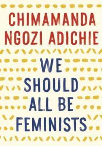 NGOZI ADICHIE, Chimamanda, We Should All Be Feminists, Vintage, 2014, 52 p. Avis lecture au goodreads.com/lilitherature.
