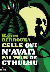 BERROUKA, Karim, Celle qui n'avait pas peur de Cthulhu, Chambéry, ActuSF, 2018, 255 p.