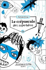 COLLECTIF,Le crépuscule des superhéros, Montréal, Les éditions de ta mère, 2016, 233 p. Avis lecture sur lilitherature.com.