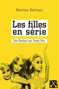 DELVAUX, Martine, Les filles en série: Des Barbies aux Pussy Riot, Montréal, Éditions du remue-ménage, 2013, 234 p. Avis lecture sur lilitherature.com.