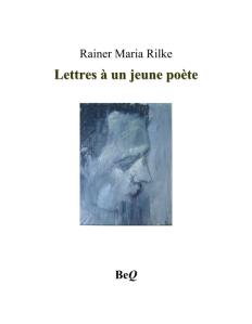 RILKE, Rainer Maria, Lettres à un jeune poète, Bibliothèque électronique du Québec, coll. « Classiques du 20e siècle », 1929, 97 p.