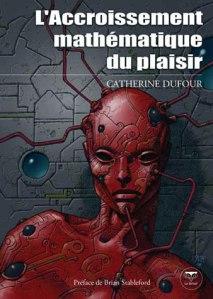 DUFOUR, Catherine, L'Accroissement mathématique du plaisir, Saint Mammès, Le Bélial, 2008, 448 p.