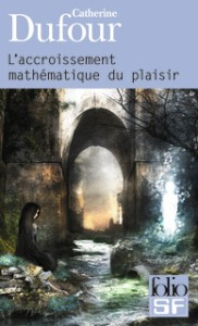 DUFOUR, Catherine, L'accroissement mathématique du plaisir, Paris, Gallimard, coll. «Folio SF», 2011 [2008], 528 p.