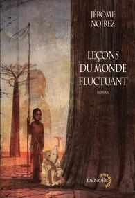 NOIREZ, Jérôme, Leçons du monde fluctuant, Paris, Denoël, coll. « Lunes d'encre », 2007, 352 p.