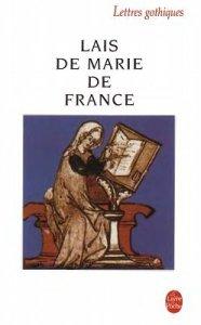 FRANCE, Marie de, Les Lais, Paris, Le Livre de Poche, coll. « Lettres gothiques », 1990 [12e siècle], 352 p. Avis lecture sur mon profil Goodreads.