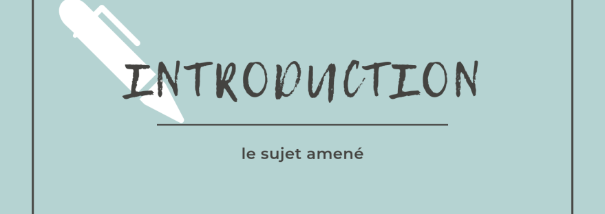 Comment écrire une introduction : le sujet amené