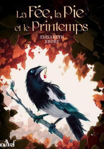 EBORY, Élisabeth, La Fée, la pie et le printemps, Chambéry, ActuSF, coll. « Bad Wolf », 2017, 222 p.