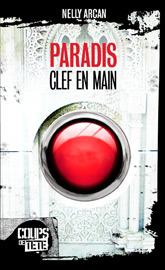 ARCAN, Nelly, Paradis, clef en main, Montréal, Coups de tête, 2009, 216 p. Avis lecture sur lilitherature.com.