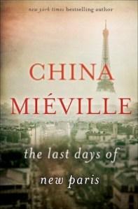 MIÉVILLE, China, The Last Days of New Paris, New York, Del Rey Books, 2016, 205 p.