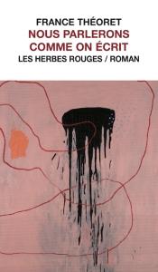 Nous parlerons comme on écrit est un roman poétique de l'auteure québécoise France Théoret. Paru pour la première fois en 1982, il a été réédité en 2018 dans la collection « Territoires » des Herbes rouges. Avis lecture sur lilitherature.com.