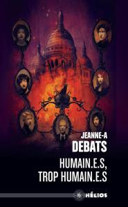 Humain.e.s, trop humain.e.s est le troisième volet de la série de fantasy Testament de Jeanne-A Debats, mais il peut être lu indépendamment. Paru pour la première fois chez ActuSF en 2017, il est réédité dans la collection « Hélios » en septembre 2019. Avis lecture sur lilitherature.com.